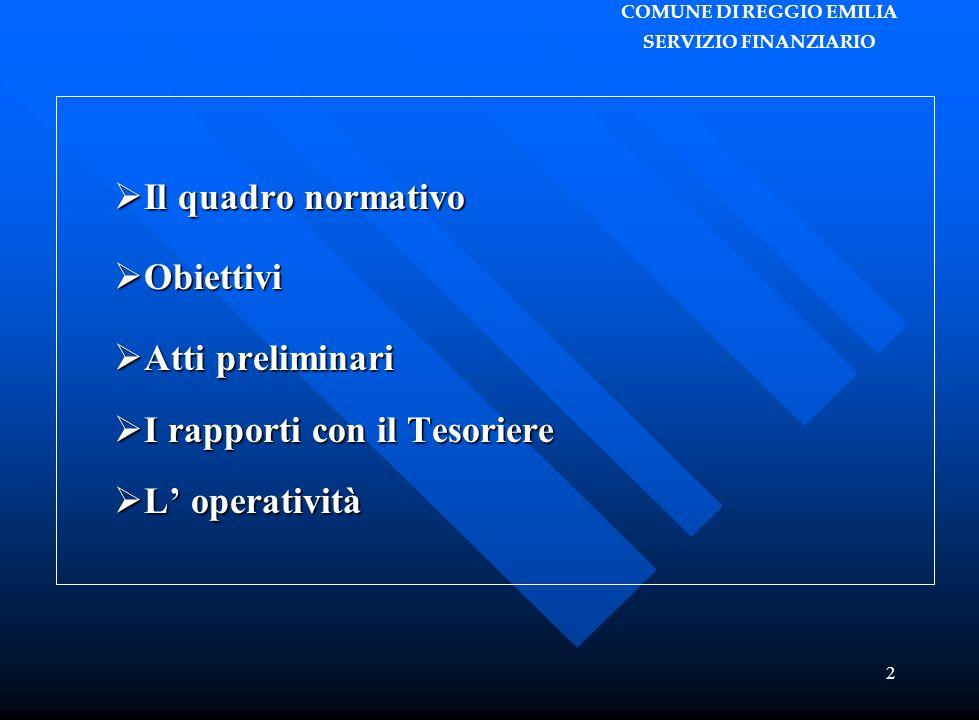 COMUNE DI REGGIO EMILIA SERVIZIO FINANZIARIO 2  Il quadro normativo  Obiettivi  Atti preliminari  I rapporti con il Tesoriere  L' operatività