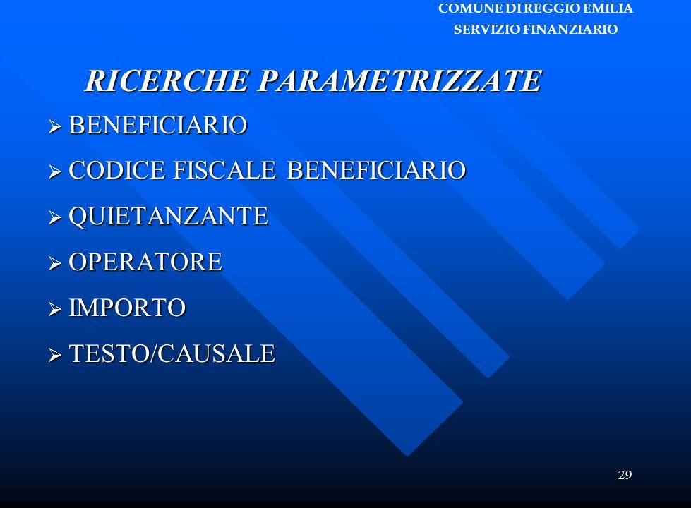 COMUNE DI REGGIO EMILIA SERVIZIO FINANZIARIO 29 RICERCHE PARAMETRIZZATE  BENEFICIARIO  CODICE FISCALE BENEFICIARIO  QUIETANZANTE  OPERATORE  IMPORTO  TESTO/CAUSALE