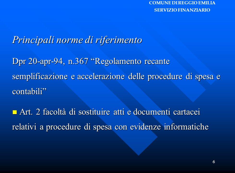 """COMUNE DI REGGIO EMILIA SERVIZIO FINANZIARIO 6 Principali norme di riferimento Dpr 20-apr-94, n.367 """"Regolamento recante semplificazione e accelerazio"""
