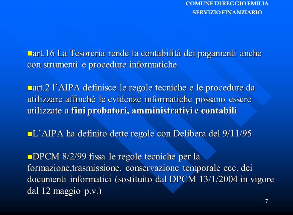 COMUNE DI REGGIO EMILIA SERVIZIO FINANZIARIO 7 art.16 La Tesoreria rende la contabilità dei pagamenti anche con strumenti e procedure informatiche art