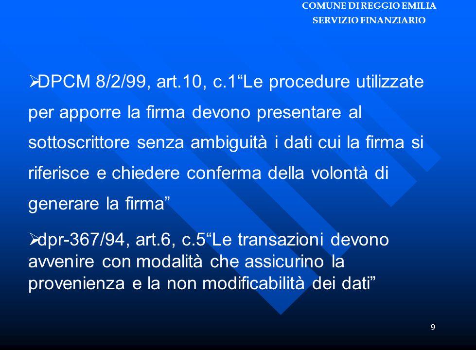 """COMUNE DI REGGIO EMILIA SERVIZIO FINANZIARIO 9  DPCM 8/2/99, art.10, c.1""""Le procedure utilizzate per apporre la firma devono presentare al sottoscrit"""