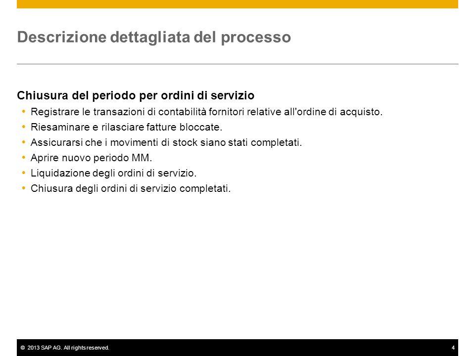©2013 SAP AG. All rights reserved.4 Descrizione dettagliata del processo Chiusura del periodo per ordini di servizio  Registrare le transazioni di co