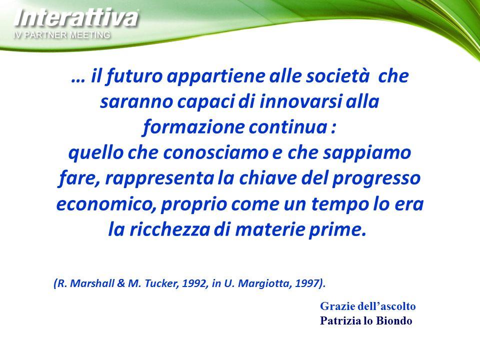 … il futuro appartiene alle società che saranno capaci di innovarsi alla formazione continua : quello che conosciamo e che sappiamo fare, rappresenta la chiave del progresso economico, proprio come un tempo lo era la ricchezza di materie prime.