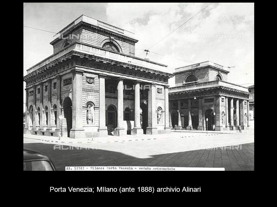Porta Venezia; MIlano (ante 1888) archivio Alinari