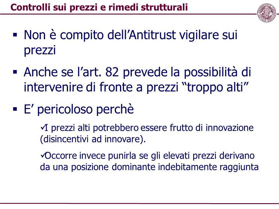 Controlli sui prezzi e rimedi strutturali  Non è compito dell'Antitrust vigilare sui prezzi  Anche se l'art. 82 prevede la possibilità di intervenir