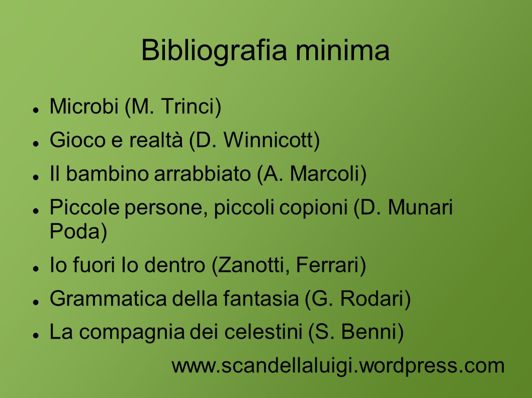 Bibliografia minima Microbi (M. Trinci) Gioco e realtà (D. Winnicott) Il bambino arrabbiato (A. Marcoli) Piccole persone, piccoli copioni (D. Munari P