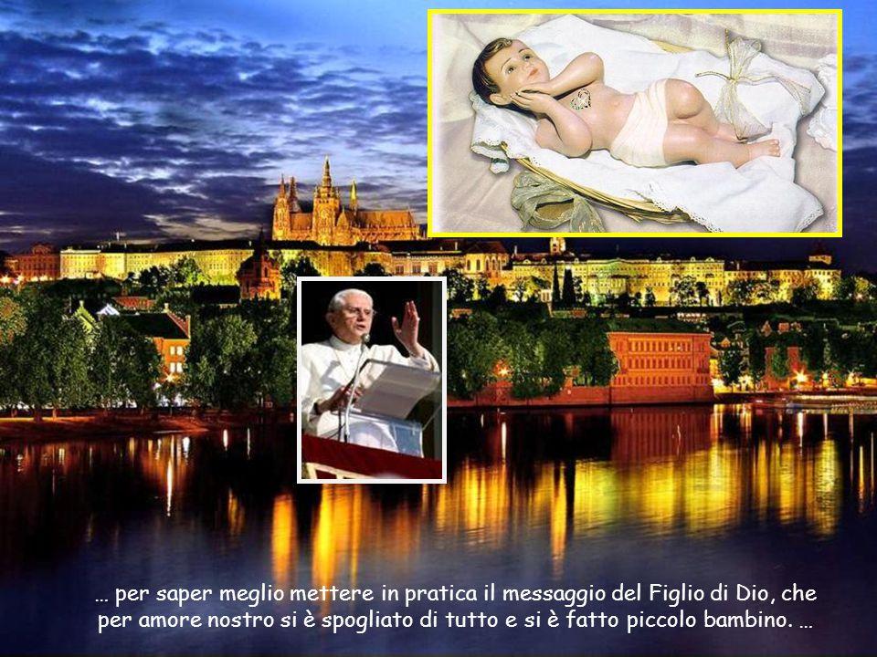… per saper meglio mettere in pratica il messaggio del Figlio di Dio, che per amore nostro si è spogliato di tutto e si è fatto piccolo bambino.