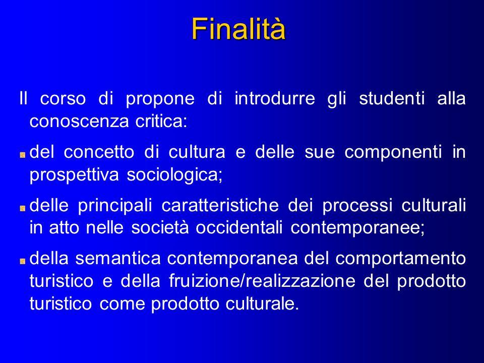 Finalità Il corso di propone di introdurre gli studenti alla conoscenza critica: del concetto di cultura e delle sue componenti in prospettiva sociolo