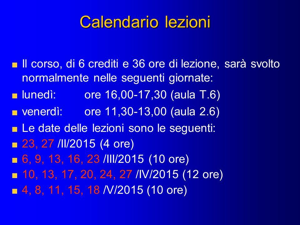 Calendario lezioni Il corso, di 6 crediti e 36 ore di lezione, sarà svolto normalmente nelle seguenti giornate: lunedì:ore 16,00-17,30 (aula T.6) vene