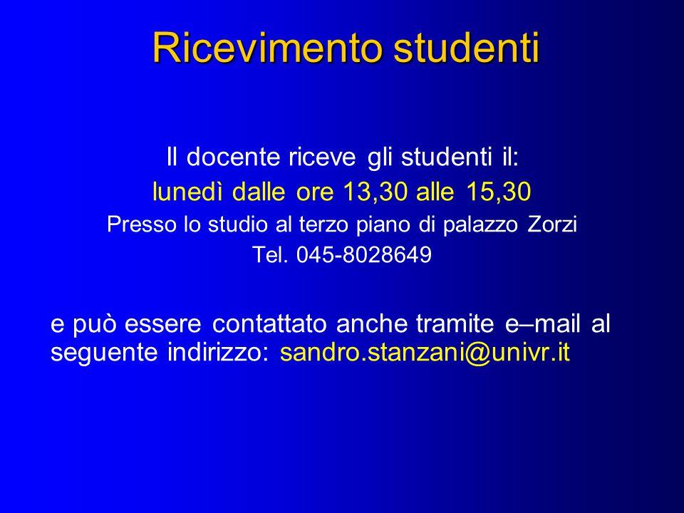 Ricevimento studenti Il docente riceve gli studenti il: lunedì dalle ore 13,30 alle 15,30 Presso lo studio al terzo piano di palazzo Zorzi Tel. 045-80