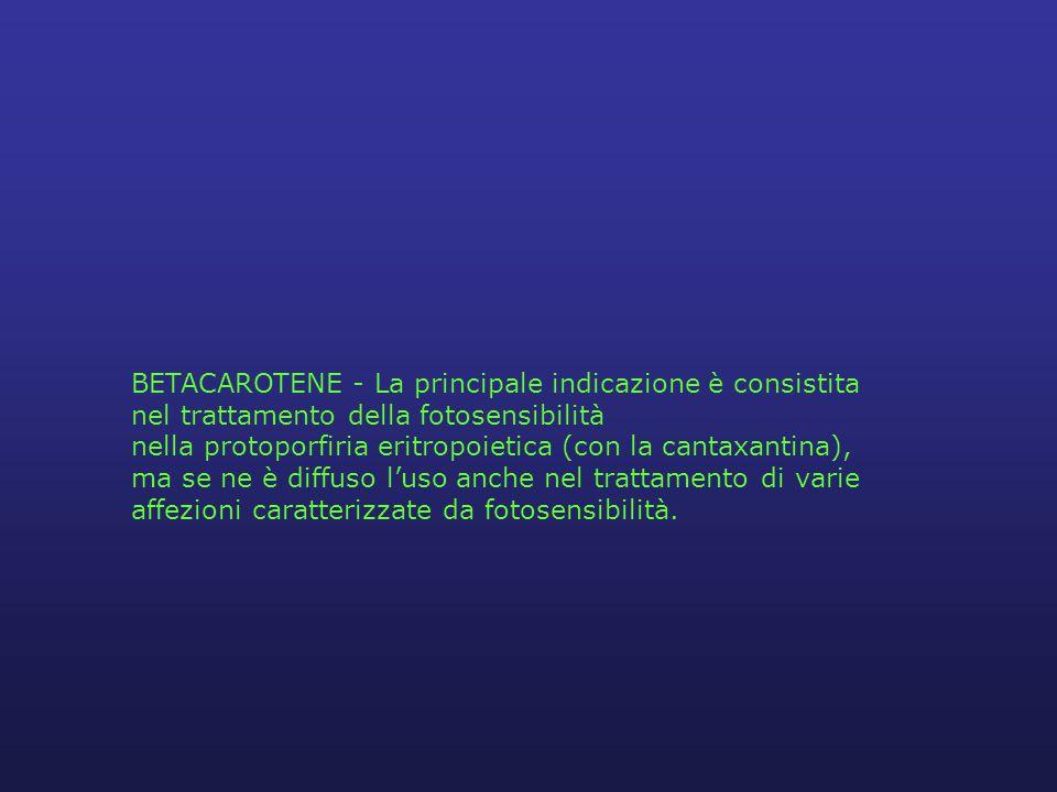 BETACAROTENE - La principale indicazione è consistita nel trattamento della fotosensibilità nella protoporfiria eritropoietica (con la cantaxantina), ma se ne è diffuso l'uso anche nel trattamento di varie affezioni caratterizzate da fotosensibilità.