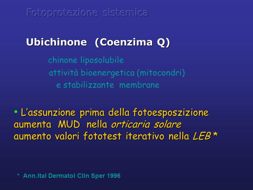 Ubichinone (Coenzima Q) chinone liposolubile attività bioenergetica (mitocondri) e stabilizzante membrane L'assunzione prima della fotoesposzizione aumenta MUD nella orticaria solare aumento valori fototest iterativo nella LEB * * Ann.Ital Dermatol Clin Sper 1996