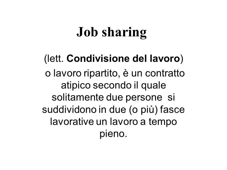 Job sharing (lett. Condivisione del lavoro) o lavoro ripartito, è un contratto atipico secondo il quale solitamente due persone si suddividono in due