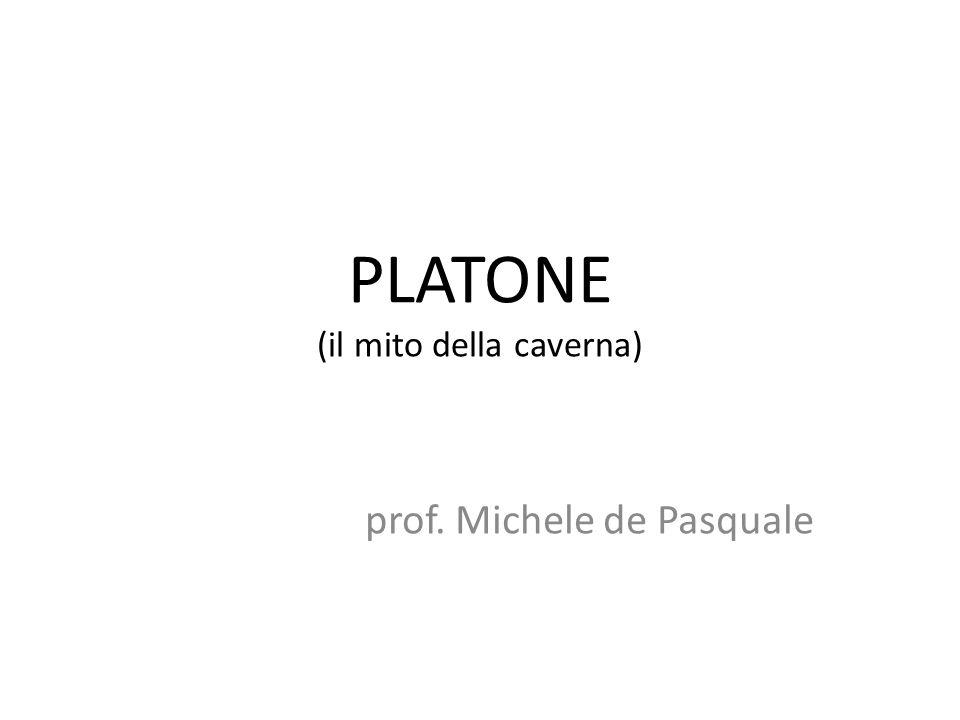 PLATONE (il mito della caverna) prof. Michele de Pasquale