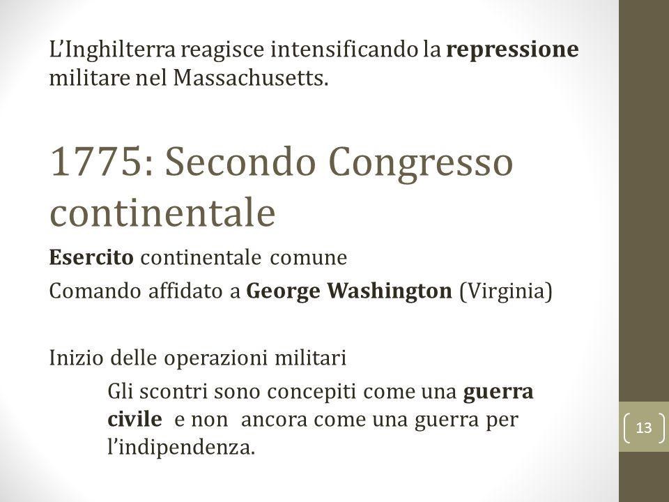 L'Inghilterra reagisce intensificando la repressione militare nel Massachusetts. 1775: Secondo Congresso continentale Esercito continentale comune Com