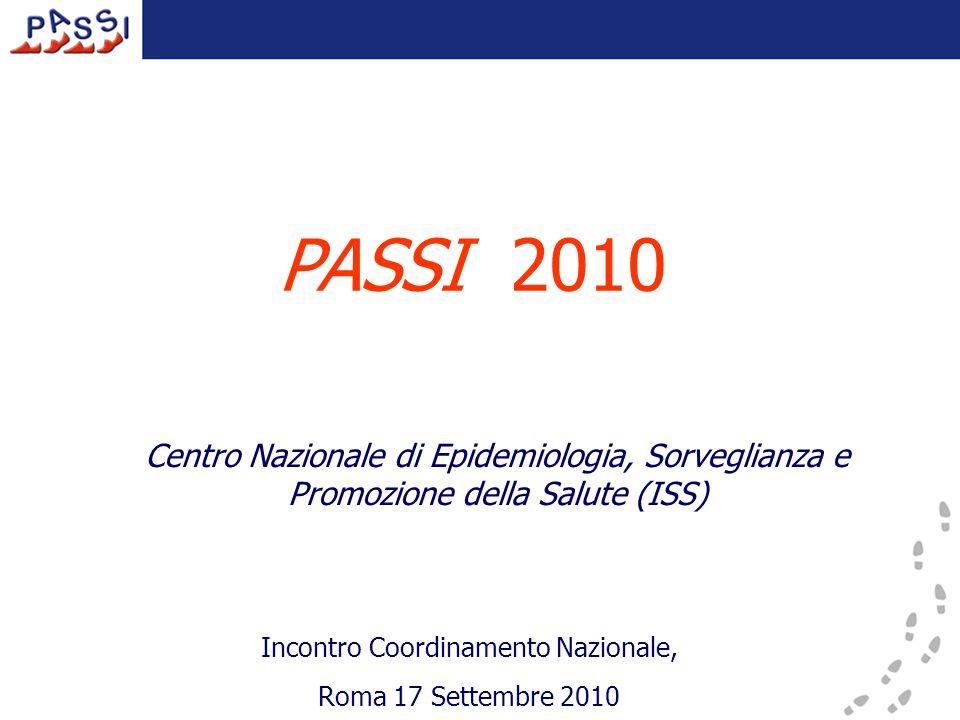 PASSI 2010 Centro Nazionale di Epidemiologia, Sorveglianza e Promozione della Salute (ISS) Incontro Coordinamento Nazionale, Roma 17 Settembre 2010