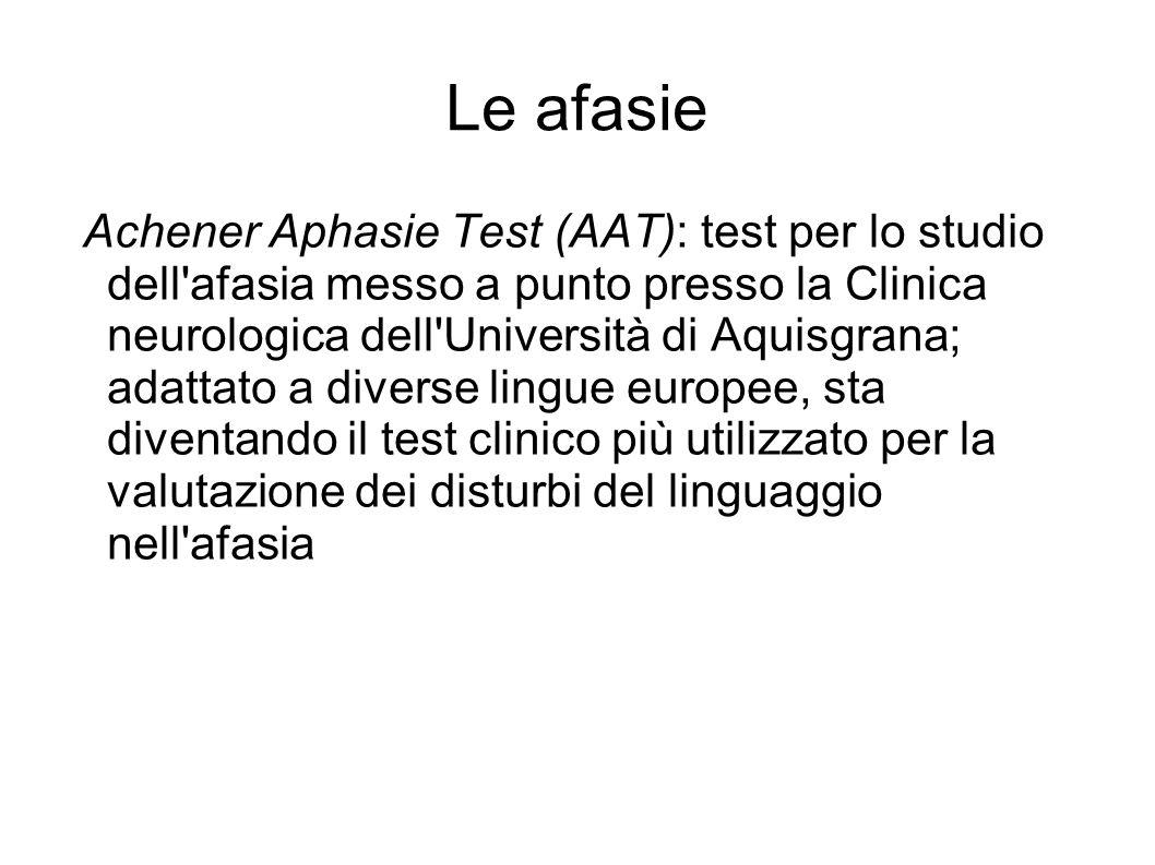 Le afasie Achener Aphasie Test (AAT): test per lo studio dell'afasia messo a punto presso la Clinica neurologica dell'Università di Aquisgrana; adatta