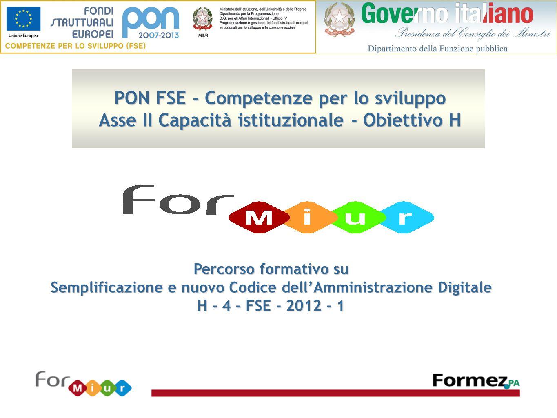 PON FSE - Competenze per lo sviluppo Asse II Capacità istituzionale - Obiettivo H Percorso formativo su Semplificazione e nuovo Codice dell'Amministrazione Digitale H - 4 - FSE - 2012 - 1