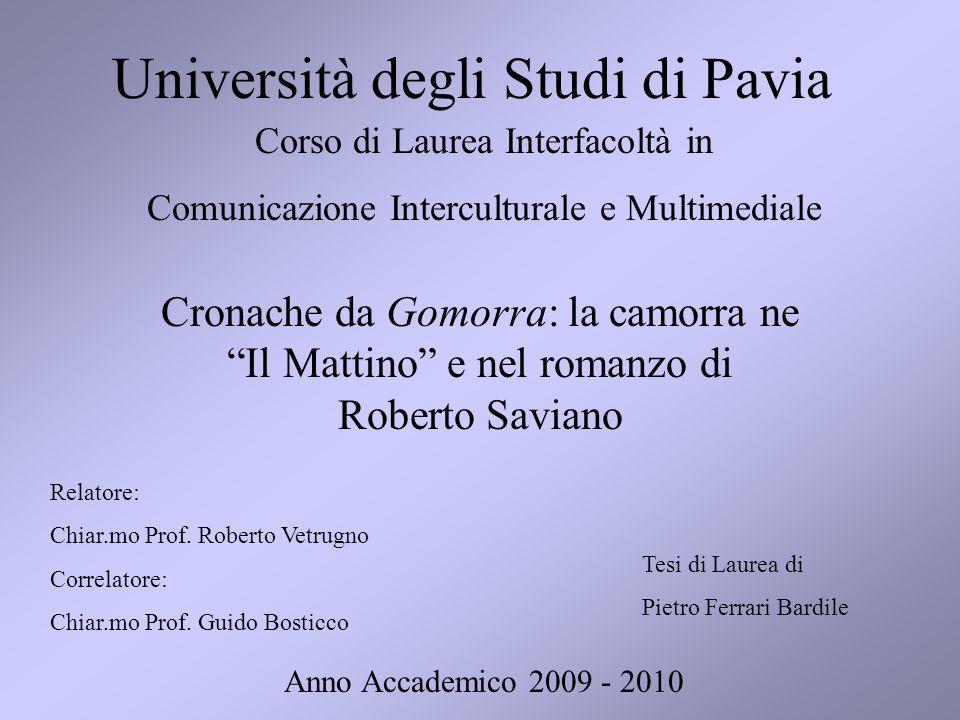"""Università degli Studi di Pavia Cronache da Gomorra: la camorra ne """"Il Mattino"""" e nel romanzo di Roberto Saviano Relatore: Chiar.mo Prof. Roberto Vetr"""