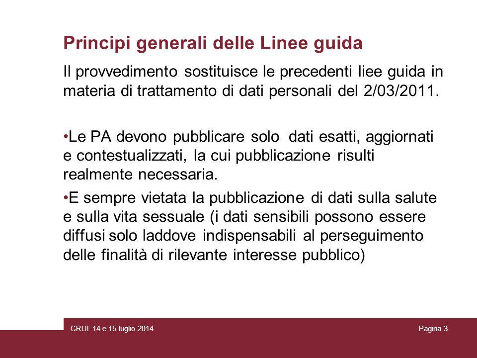 CRUI 14 e 15 luglio 2014Pagina 3 Principi generali delle Linee guida Il provvedimento sostituisce le precedenti liee guida in materia di trattamento di dati personali del 2/03/2011.