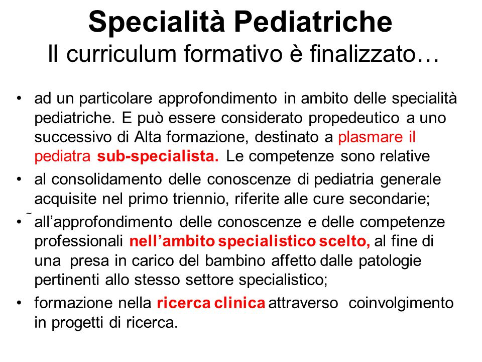 Specialità Pediatriche Il curriculum formativo è finalizzato… ad un particolare approfondimento in ambito delle specialità pediatriche. E può essere c
