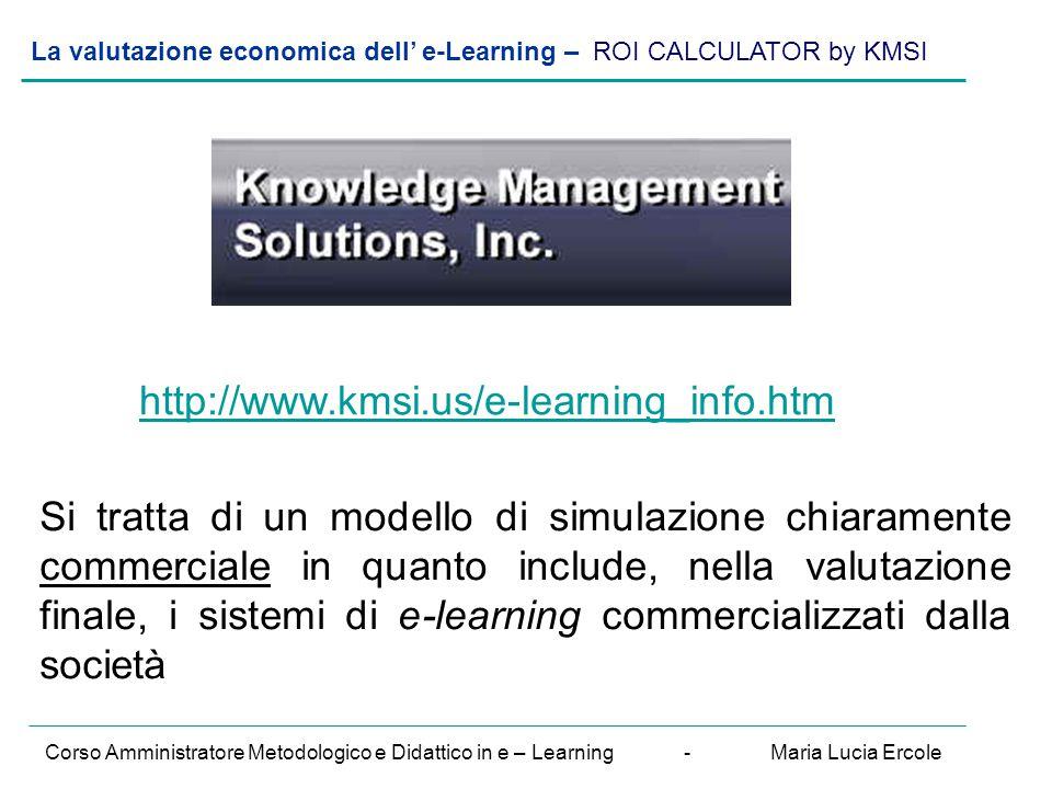 La valutazione economica dell' e-Learning – ROI CALCULATOR by KMSI Corso Amministratore Metodologico e Didattico in e – Learning - Maria Lucia Ercole