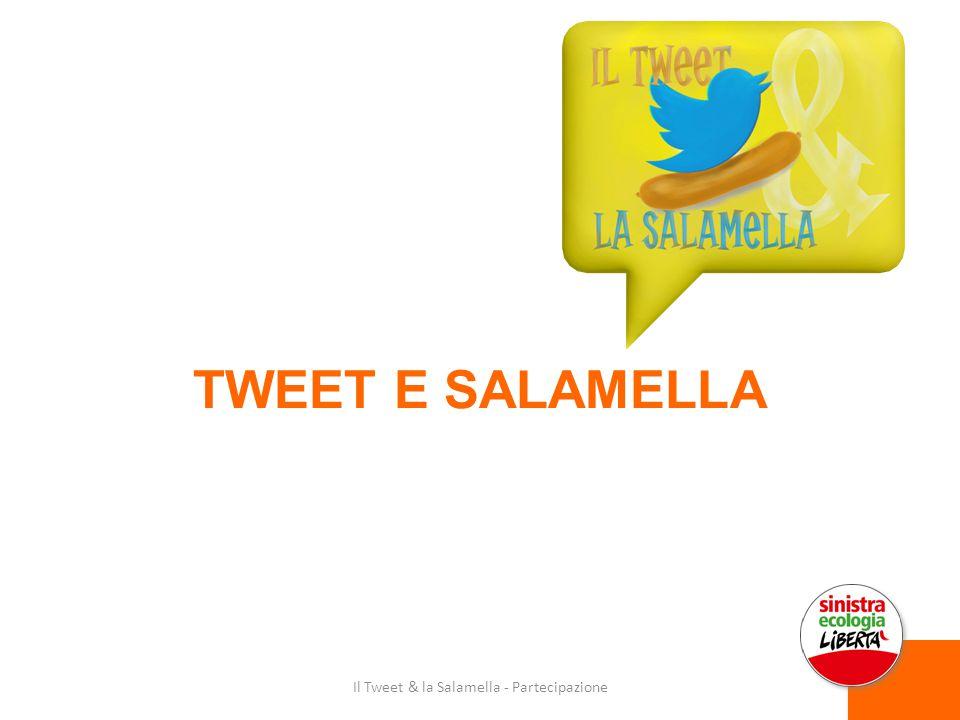 TWEET E SALAMELLA Il Tweet & la Salamella - Partecipazione