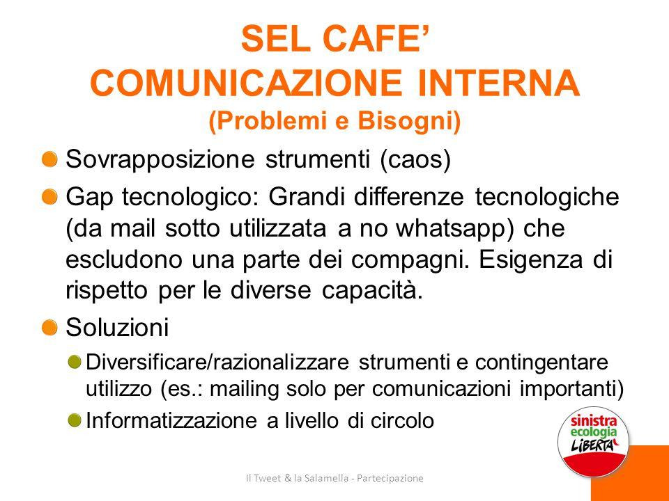 SEL CAFE' COMUNICAZIONE INTERNA (Problemi e Bisogni) Sovrapposizione strumenti (caos) Gap tecnologico: Grandi differenze tecnologiche (da mail sotto utilizzata a no whatsapp) che escludono una parte dei compagni.