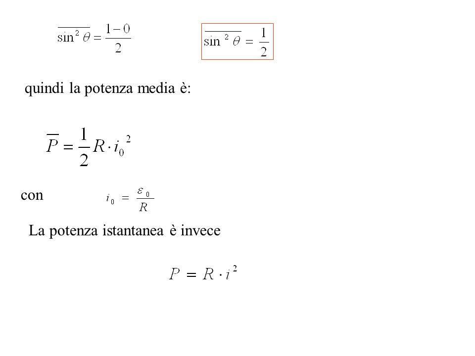 Poniamo ** la formula della potenza è formalmente uguale a quella in corrente continua.