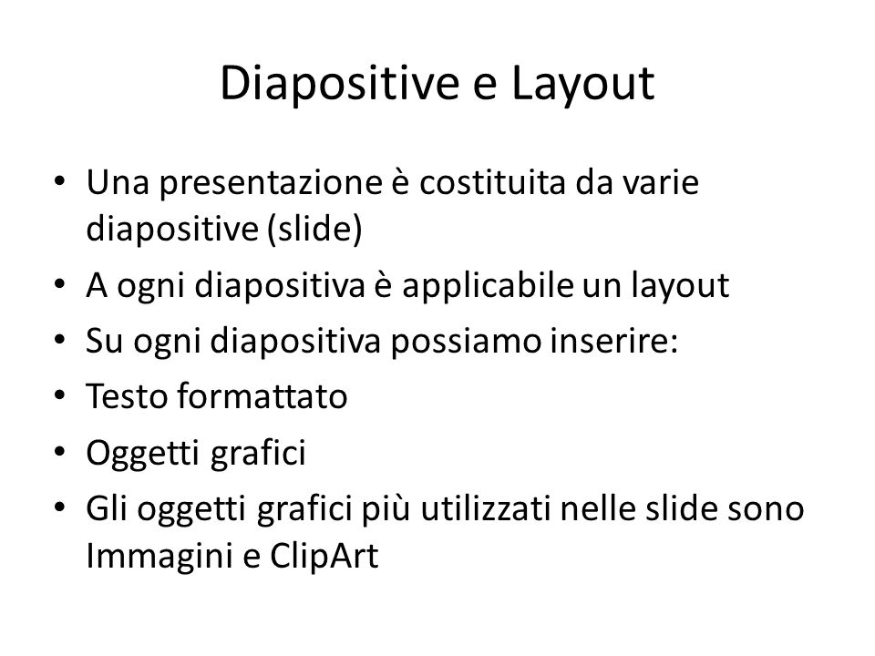 Diapositive e Layout Una presentazione è costituita da varie diapositive (slide) A ogni diapositiva è applicabile un layout Su ogni diapositiva possia