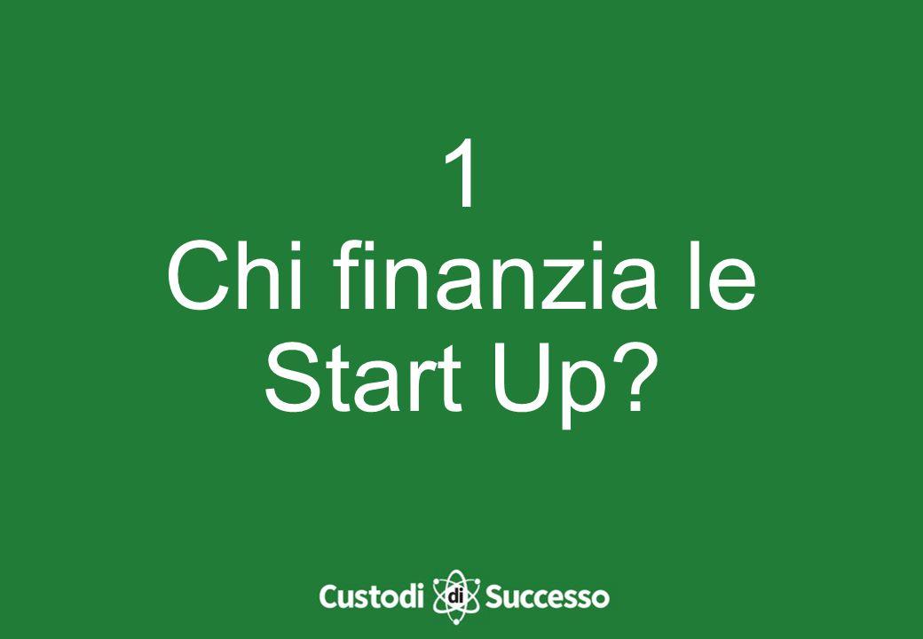 1 Chi finanzia le Start Up?