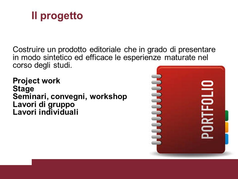 Il progetto Costruire un prodotto editoriale che in grado di presentare in modo sintetico ed efficace le esperienze maturate nel corso degli studi. Pr