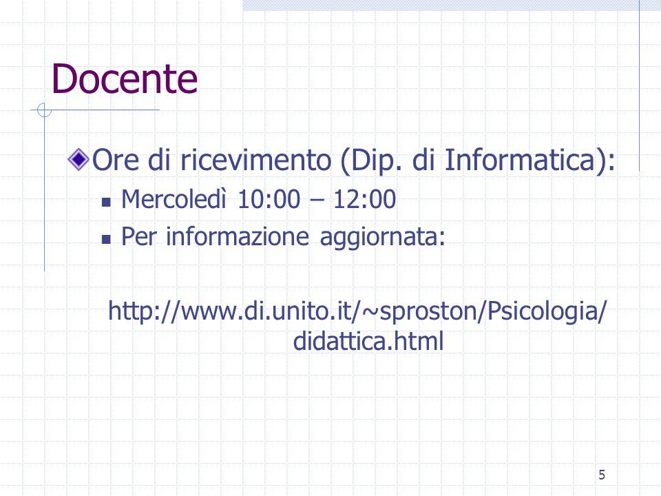 5 Docente Ore di ricevimento (Dip. di Informatica): Mercoledì 10:00 – 12:00 Per informazione aggiornata: http://www.di.unito.it/~sproston/Psicologia/