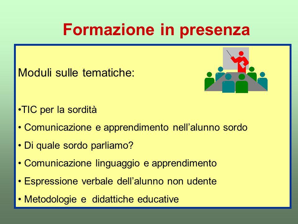 Formazione in presenza Moduli sulle tematiche: TIC per la sordità Comunicazione e apprendimento nell'alunno sordo Di quale sordo parliamo? Comunicazio