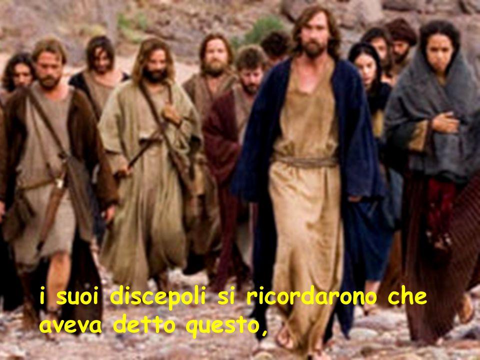 i suoi discepoli si ricordarono che aveva detto questo,
