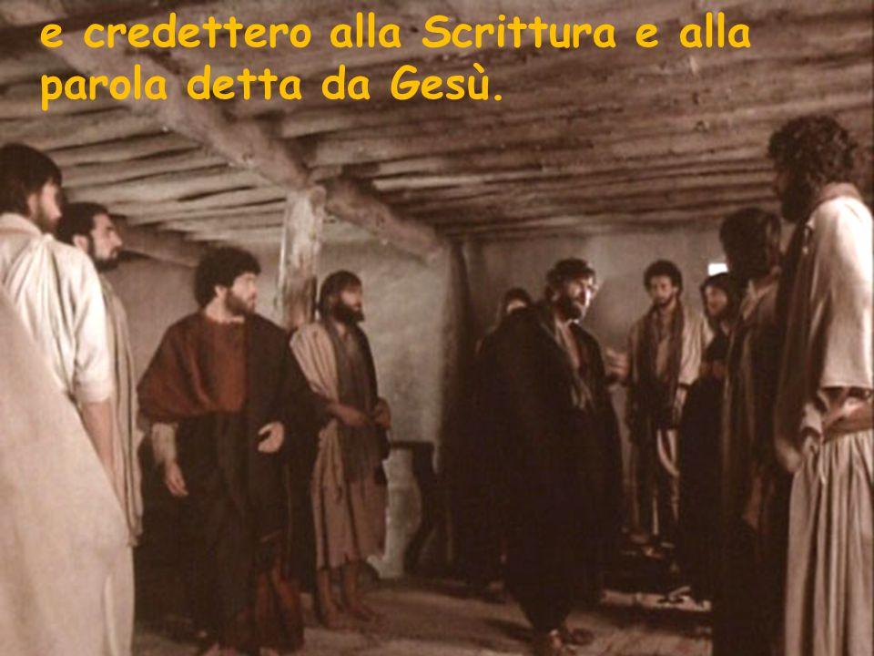 e credettero alla Scrittura e alla parola detta da Gesù.