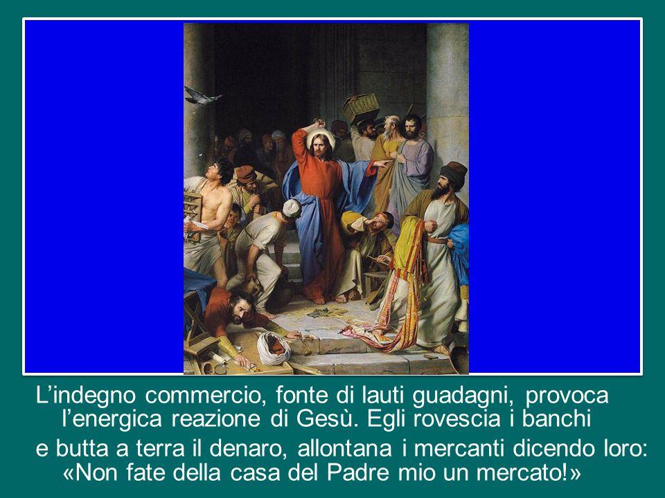 """i mercanti di bestiame per l'offerta dei sacrifici; i cambiamonete, i quali scambiano denaro """"impuro"""" recante l'immagine dell'imperatore con monete ap"""