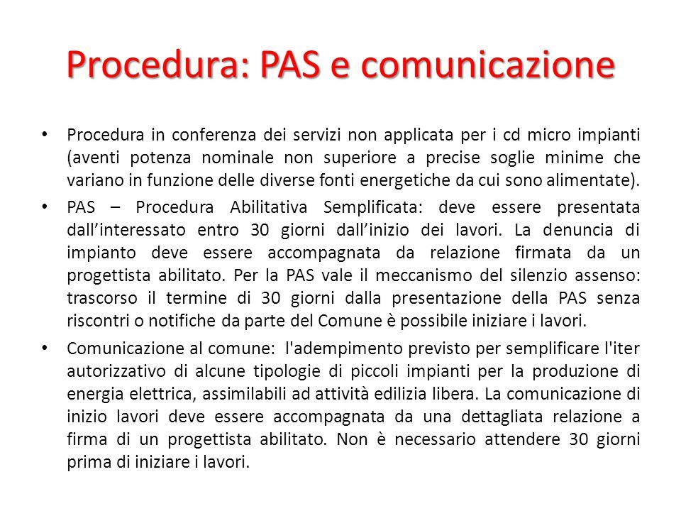 Procedura: PAS e comunicazione Procedura in conferenza dei servizi non applicata per i cd micro impianti (aventi potenza nominale non superiore a precise soglie minime che variano in funzione delle diverse fonti energetiche da cui sono alimentate).