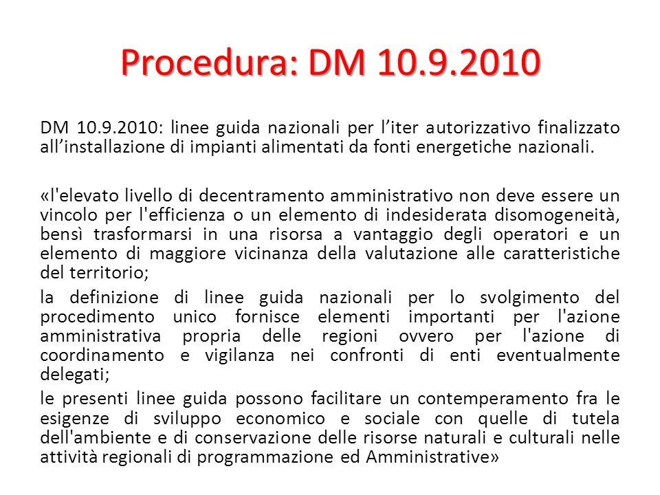 Procedura: DM 10.9.2010 DM 10.9.2010: linee guida nazionali per l'iter autorizzativo finalizzato all'installazione di impianti alimentati da fonti energetiche nazionali.
