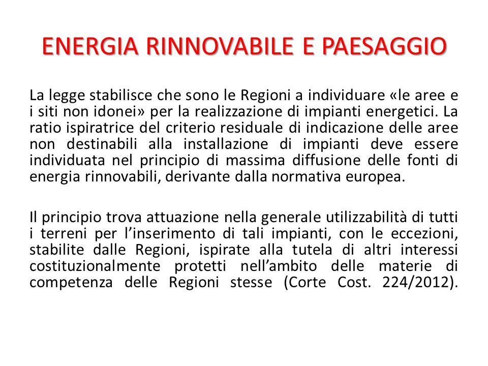 ENERGIA RINNOVABILE E PAESAGGIO La legge stabilisce che sono le Regioni a individuare «le aree e i siti non idonei» per la realizzazione di impianti energetici.
