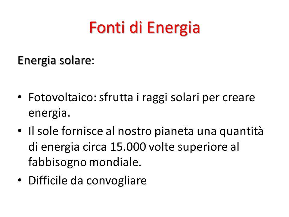 Fonti di Energia Energia solare Energia solare: Fotovoltaico: sfrutta i raggi solari per creare energia.
