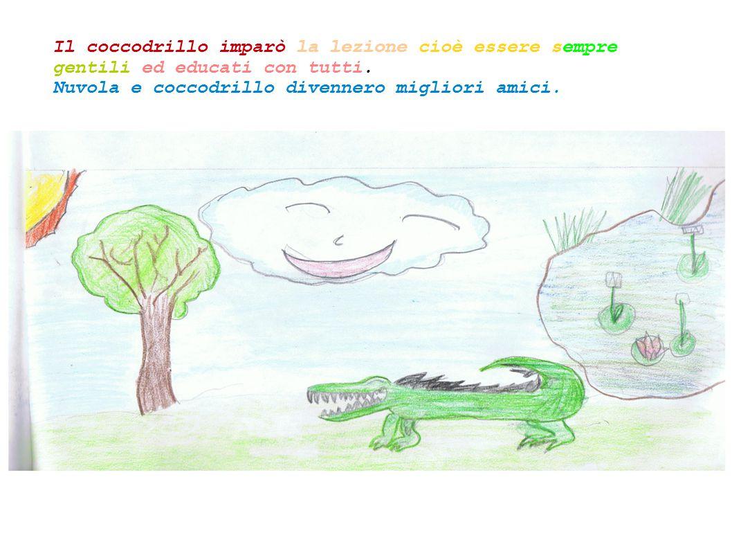 Il coccodrillo imparò la lezione cioè essere sempre gentili ed educati con tutti. Nuvola e coccodrillo divennero migliori amici.