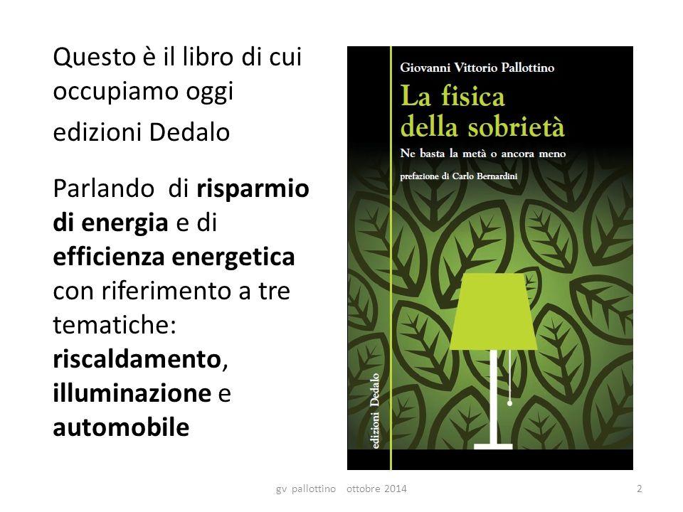 Questo è il libro di cui occupiamo oggi edizioni Dedalo Parlando di risparmio di energia e di efficienza energetica con riferimento a tre tematiche: riscaldamento, illuminazione e automobile gv pallottino ottobre 20142