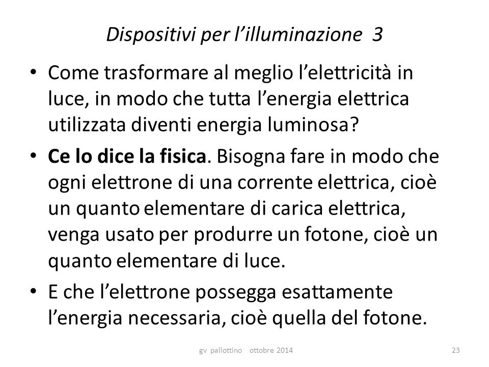 Dispositivi per l'illuminazione 3 Come trasformare al meglio l'elettricità in luce, in modo che tutta l'energia elettrica utilizzata diventi energia luminosa.