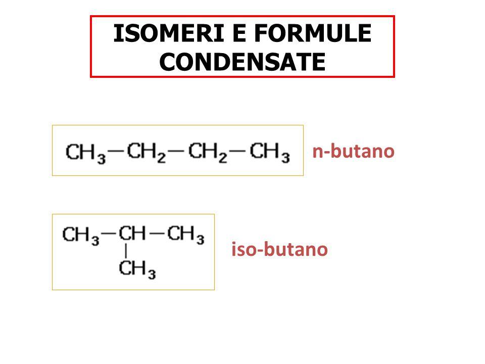 ISOMERI E FORMULE CONDENSATE n-butano iso-butano