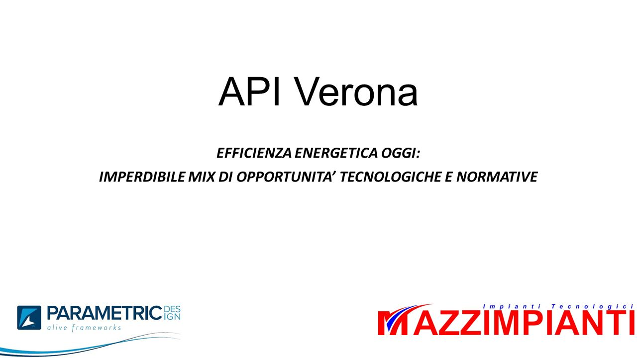 API Verona EFFICIENZA ENERGETICA OGGI: IMPERDIBILE MIX DI OPPORTUNITA' TECNOLOGICHE E NORMATIVE