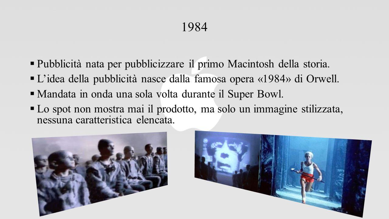 1984  Pubblicità nata per pubblicizzare il primo Macintosh della storia.