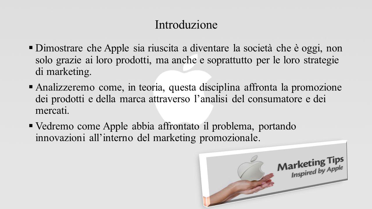 Introduzione  Dimostrare che Apple sia riuscita a diventare la società che è oggi, non solo grazie ai loro prodotti, ma anche e soprattutto per le loro strategie di marketing.