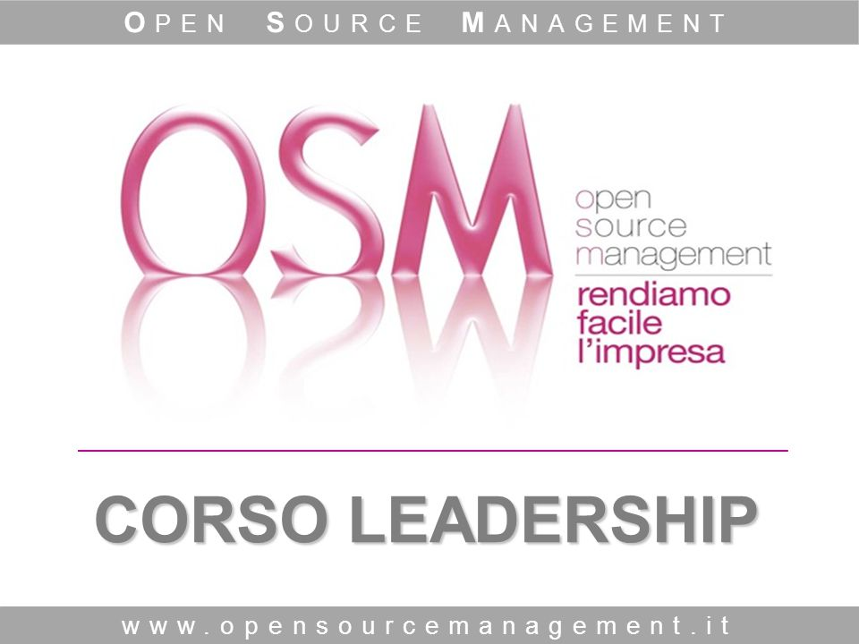 CORSO LEADERSHIP www.opensourcemanagement.it O PEN S OURCE M ANAGEMENT