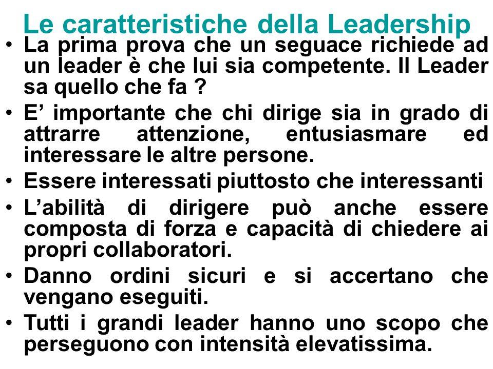48 Le caratteristiche della Leadership La prima prova che un seguace richiede ad un leader è che lui sia competente.